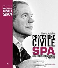 Protezione Civile SpA - di Alberto Puliafito, Aliberti editore